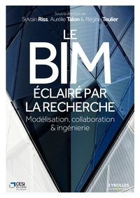 Sylvain Riss et Aurélie Talon - Le BIM éclairé par la recherche - Modélisation, collaboration & ingénierie.