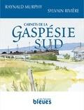 Sylvain Rivières et Raynald Murphy - Carnets de la Gaspésie-Sud.