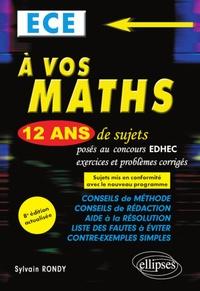 Sylvain Rondy - A vos maths ECE - 12 ans de sujets corrigés posés au concours EDHEC de 2008 à 2019.