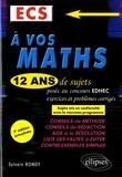 Sylvain Rondy - A vos maths ECS - 12 ans de sujets corrigés posés au concours EDHEC de 2006 à 2017.