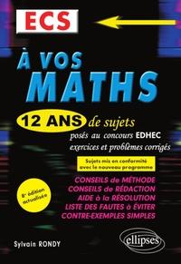 Sylvain Rondy - A vos maths ECS - 12 ans de sujets corrigés posés au concours EDHEC de 2008 à 2019.