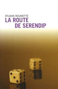 Sylvain Roumette - La route de Serendip.