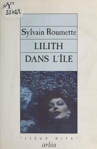 Sylvain Roumette - Lilith dans l'île.