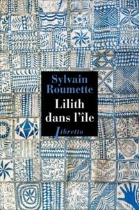 Sylvain Roumette - Lilithe dans l'île.