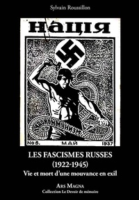 Sylvain Roussillon - Les fascismes russes (1922-1945) - Vie et mort d'une mouvance en exil.