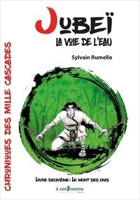 Sylvain Rumello - Chroniques des mille cascades 2 : JUBEI, LA VOIE DE L'EAU. Le Mont des Onis - LIVRE 2.