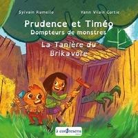 Sylvain Rumello et Cortie yann Vilain - Prudence et Timéo Dompteur de monstres - La tanière du Brikavore - La tanière du brikavore.