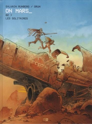 Sylvain Runberg et  Grun - On Mars Tome 2 : Les solitaires.