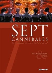 Sylvain Runberg et  Tirso - Sept cannibales - Sept compagnons repoussent les limites du mal.