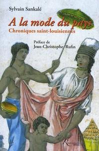 Sylvain Sankalé - A la mode du pays - Chroniques saint-louisiennes d'Antoine François Feuiltaine, Saint-Louis du Sénégal 1788-1835.