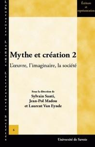 Sylvain Santi et Jean-Pol Madou - Mythe et création - Tome 2, L'oeuvre, l'imaginaire, la société.