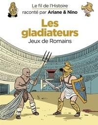 Sylvain Savoia et Fabrice Erre - Le fil de l'Histoire raconté par Ariane & Nino - tome 10 - Les gladiateurs.