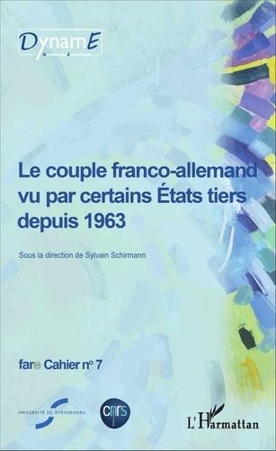 Sylvain Schirmann - Cahiers de fare N° 7 : Le couple franco-allemand vu par certains Etats tiers depuis 1963.