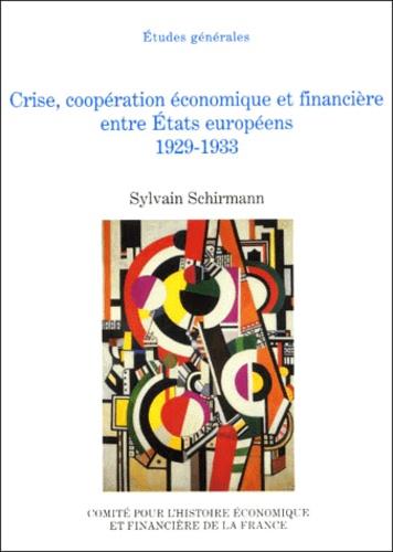 Sylvain Schirmann - Crise, coopération économique et financière entre Etats européens 1929-1933.
