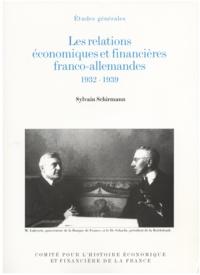 Sylvain Schirmann - Les relations économiques et financières franco-allemandes - 24 décembre 1932-1er septembre 1939.