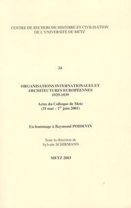 Sylvain Schirmann - Organisations internationales et architectures européennes 1929-1939 - Actes du colloque de Metz (31 Mai-1er Juin 2001).