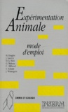Sylvain Schmitt et J Laurent - EXPERIMENTATION ANIMALE. - Mode d'emploi.