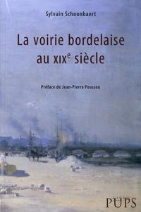 Sylvain Schoonbaert - La voirie bordelaise au XIXe siècle.