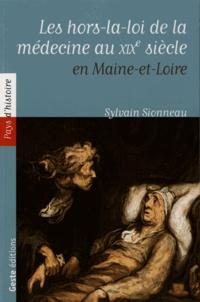 Sylvain Sionneau - Les hors-la-loi de la médecine - Les médecines populaires en Maine-et-Loire au XIXe siècle.