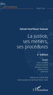 Sylvain Sorel Kuate Tameghe - La justice, ses métiers, ses procédures - OHADA, Union Africaine, Afrique Centrale, Afrique de l'Ouest, Nations Unies, Cameroun.