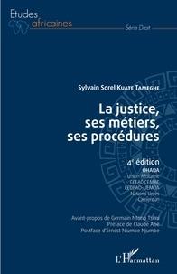 Sylvain Sorel Kuate Tameghe - La justice, ses métiers, ses procédures - OHADA, Union africaine, CEEAC-CEMAC, CEDEAO-UEMOA, Nations Unies, Cameroun.