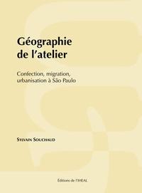 Sylvain Souchaud - Géographie de l'atelier - Confection, migration, urbanisation à São Paulo.