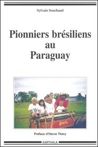 Pionniers brésiliens au Paraguay - Sylvain Souchaud |