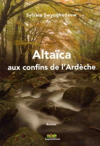 Sylvain Swynghedauw - Altaïca aux confins de l'Ardèche.