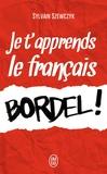 Sylvain Szewczyk - Je t'apprends le français bordel !.
