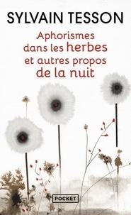 Sylvain Tesson - Aphorismes dans les herbes - Et autres propos de la nuit.