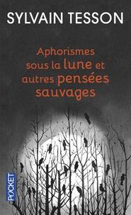 PDF gratuits pour les ebooks à télécharger Aphorismes sous la lune  - Et autres pensées sauvages en francais 9782266233835