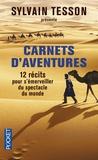 Sylvain Tesson et Stéphanie Bodet - Carnets d'aventures - 12 récits pour s'émerveiller du spectacle du monde.