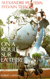 Sylvain Tesson et Alexandre Poussin - On a roulé sur la terre.