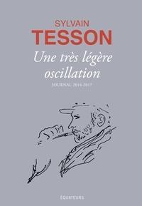 Téléchargement au format ebook txt Une très légère oscillation  - Journal 2014-2017  par Sylvain Tesson (Litterature Francaise)