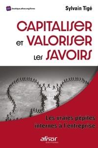 Sylvain Tige - Capitaliser et valoriser les savoirs - Les vraies pépites internes à l'entreprise.