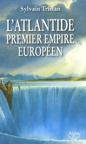 Sylvain Tristan - L'Atlantide, premier empire européen.