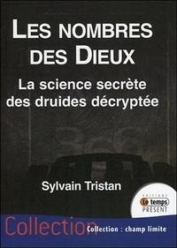 Sylvain Tristan - Les nombres des Dieux - La science secrète des druides décryptée.