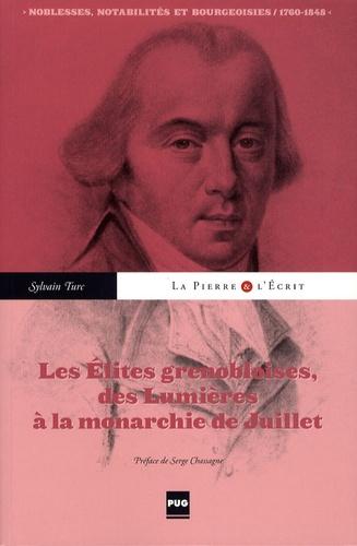 Sylvain Turc - Les Elites grenobloises des Lumières à la monarchie de Juillet - Noblesses, notabilités et bourgeoisies 1760-1848.
