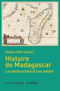 Sylvain Urfer - Histoire de Madagascar - La construction d'une nation.