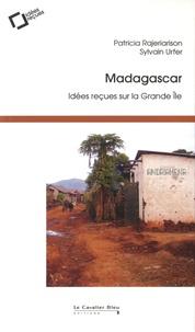 Sylvain Urfer et Patricia Rajeriarison - Madagascar - Idées reçues sur la Grande île.