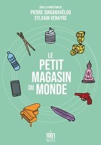 Sylvain Venayre et Pierre Singaravélou - Le petit magasin du monde - La mondialisation par les objets du XVIIIe siècle à nos jours.