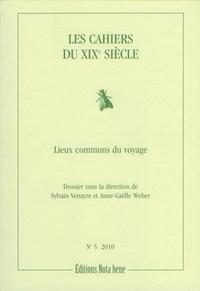 Sylvain Venayre et Anne-Gaëlle Weber - Les Cahiers du XIXe siècle, numéro 5 - Lieux communs du voyage.
