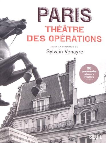 Paris, théâtre des opérations. Sur les traces des guerres lointaines