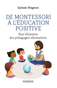 Sylvain Wagnon - De Montessori à l'éducation positive - Tour d'horizon des pédagogies alternatives.