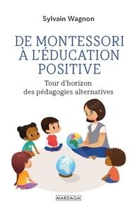 Sylvain Wagnon - De Montessori à l'éducation positive - Tour d'horizon des pédagogies alternatives.