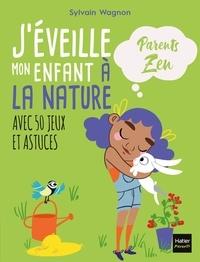 Sylvain Wagnon et  Adéjie - J'éveille mon enfant à la nature.