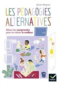 Sylvain Wagnon - Les pédagogies alternatives - Mieux les comprendre pour en retirer le meilleur.