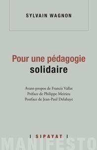 Sylvain Wagnon et Philippe Meirieu - Pour une pédagogie solidaire.