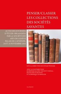 Sylvain Wenger - Penser/classer les collections des sociétés savantes - Actes des journées d'études organisées par la Société des arts de Genève, Palais de l'Athénée, 24 et 25 novembre 2016.