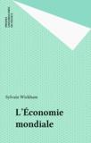 Sylvain Wickham - L'économie mondiale.